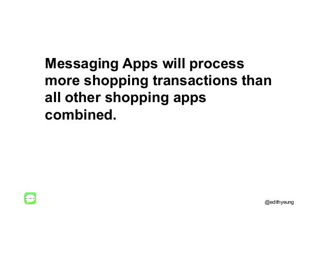 Messaging Apps will process more shopping transactions than all other shopping apps combined. @edithyeung