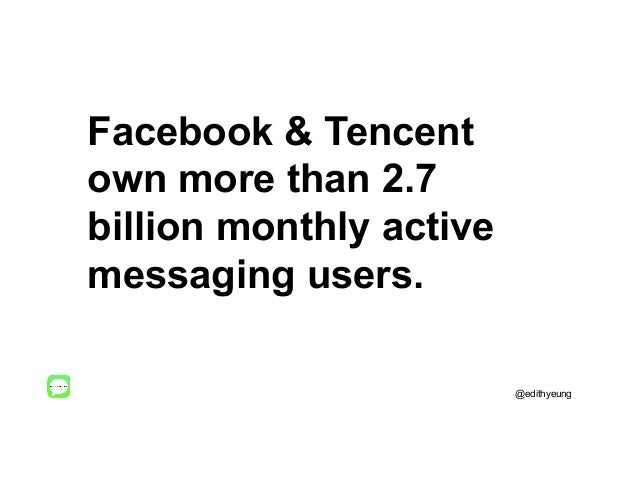 Facebook & Tencent own more than 2.7 billion monthly active messaging users. @edithyeung