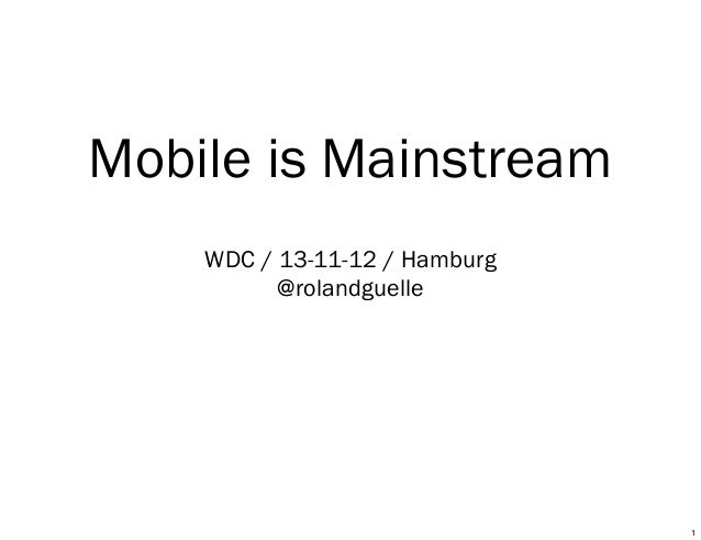 Mobile is Mainstream WDC / 13-12-11 / Hamburg @rolandguelle  1