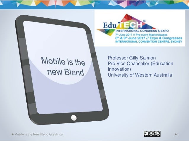 Mobile is the New Blend G Salmon 1 Professor Gilly Salmon Pro Vice Chancellor (Education Innovation) University of Western...