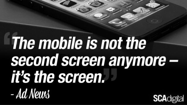 Mobile is the Screen