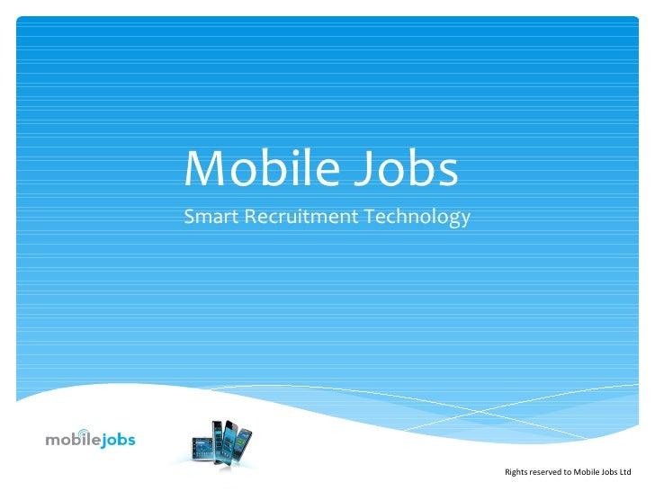 Mobile JobsSmart Recruitment Technology                               Rights reserved to Mobile Jobs Ltd
