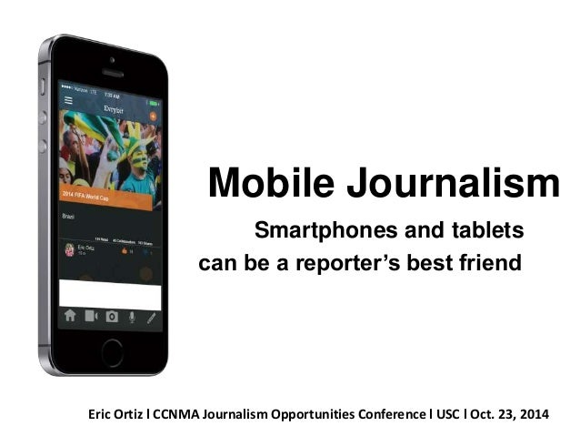 Mobile Journalism  Smartphones and tablets  can be a reporter's best friend  Eric Ortiz l CCNMA Journalism Opportunities C...