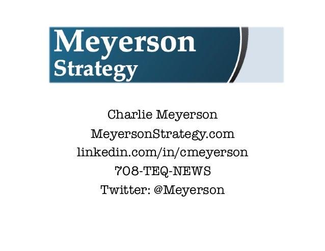 Charlie Meyerson  MeyersonStrategy.com  linkedin.com/in/cmeyerson  708-TEQ-NEWS  Twitter: @Meyerson