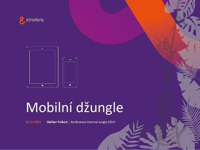 Mobilní džungle  Dalibor Pulkert  Konference Internet Jungle2014  19.11.2014