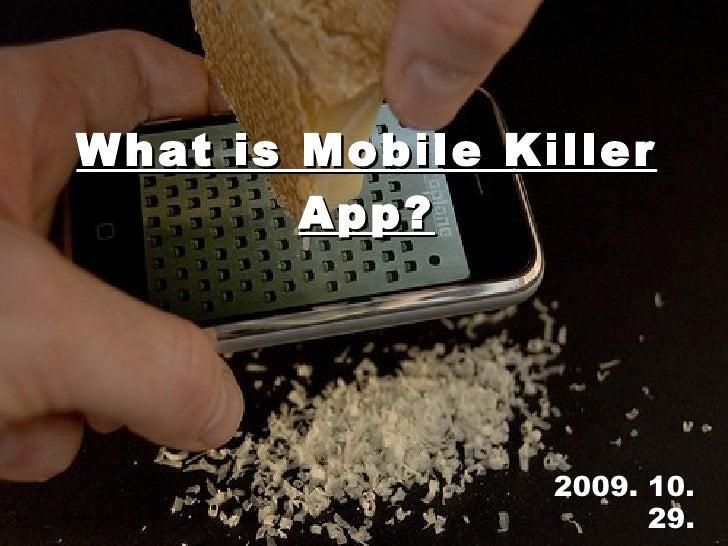 2009. 10. 29. mobizen What is Mobile Killer App?