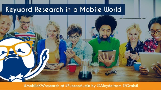 #MobileKWresearch at #PubconAustin by @Aleyda from @Orainti Keyword Research in a Mobile World