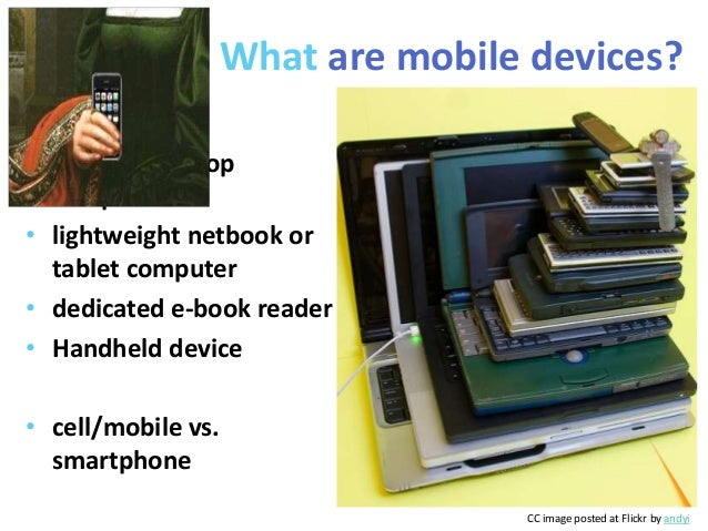 What are mobile devices?• full-sized laptop  computer• lightweight netbook or  tablet computer• dedicated e-book reader• H...