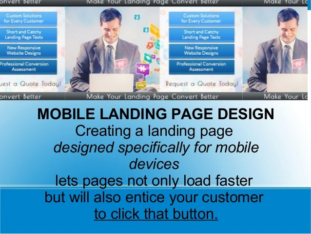 MOBILE LANDING PAGE DESIGN Creating a landing page designed specifically for mobile devices lets pages not only load faste...