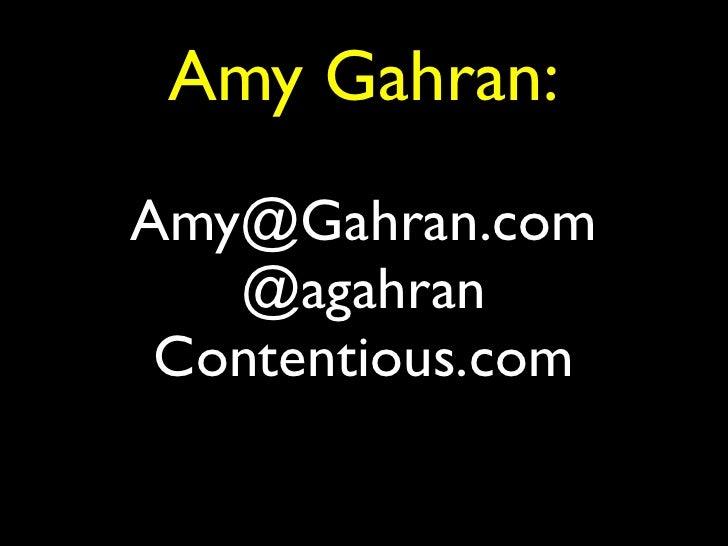 Amy Gahran:Amy@Gahran.com   @agahran Contentious.com