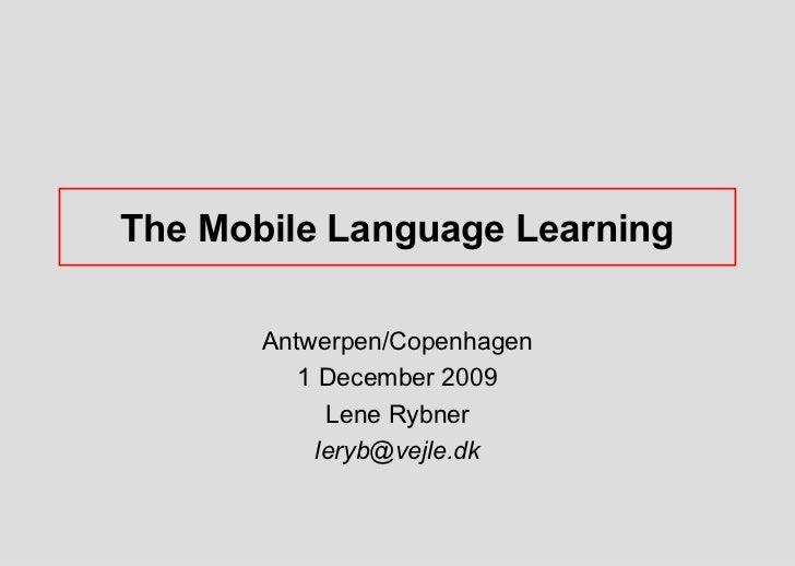 The Mobile Language Learning       Antwerpen/Copenhagen          1 December 2009            Lene Rybner           leryb@ve...