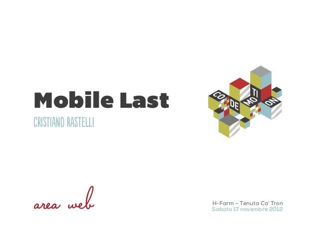 Mobile LastCrsIao RatL                     H-Farm – Tenuta Ca' Tron                     Sabato 17 novembre 2012