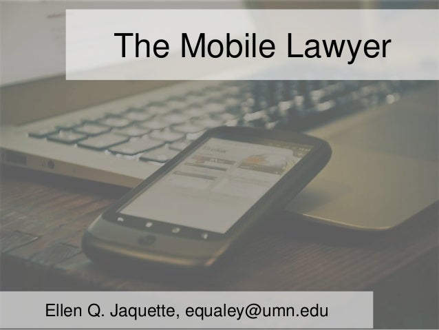 The Mobile Lawyer Ellen Q. Jaquette, equaley@umn.edu