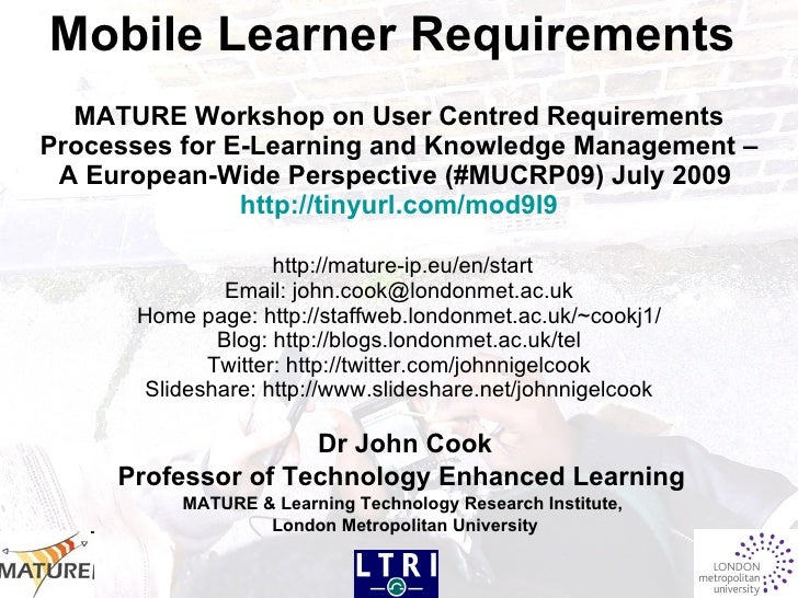 Mobile Learner Requirements   MATURE Workshop on User Centred Requirements Processes for E-Learning and Knowledge Manageme...