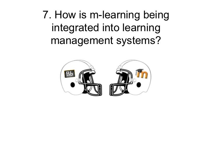 7. How is m-learning being  integrated into learning  management systems?