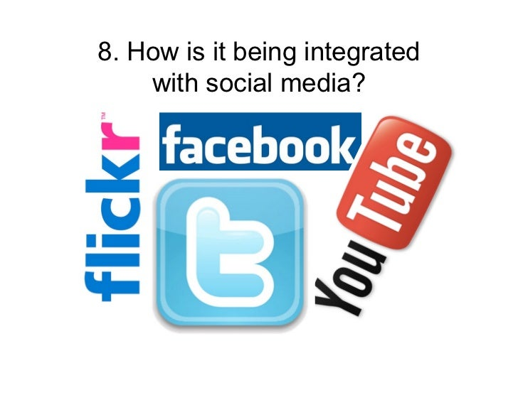 8. How is it being integrated    with social media?