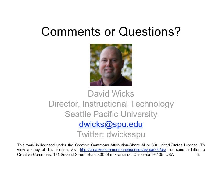 Comments or Questions?                             David Wicks                 Director, Instructional Technology         ...