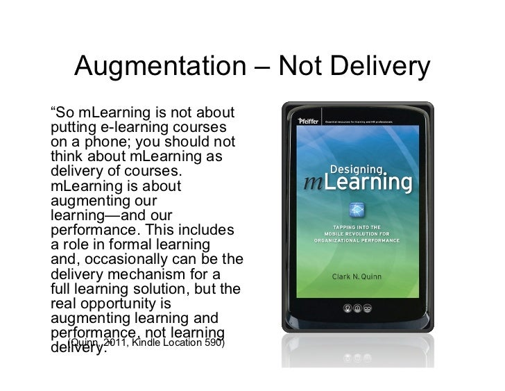 """Augmentation – Not Delivery""""So mLearning is not aboutputting e-learning courseson a phone; you should notthink about mLear..."""