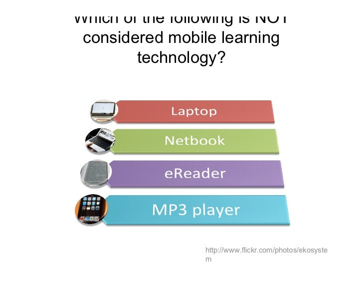 Which of the following is NOT considered mobile learning        technology?                 http://www.flickr.com/photos/e...