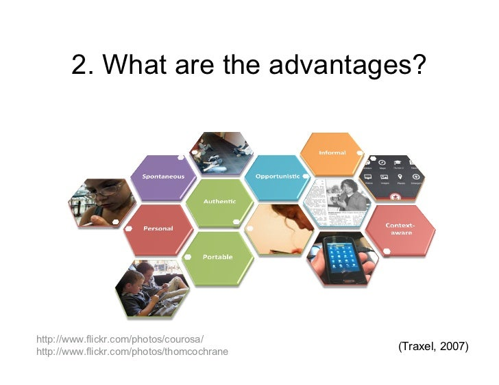 2. What are the advantages?http://www.flickr.com/photos/courosa/http://www.flickr.com/photos/thomcochrane   (Traxel, 2007)