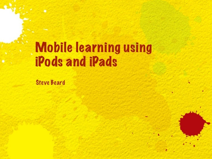 Mobile learning usingiPods and iPadsSteve Beard