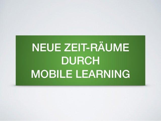 NEUE ZEIT-RÄUME DURCH MOBILE LEARNING