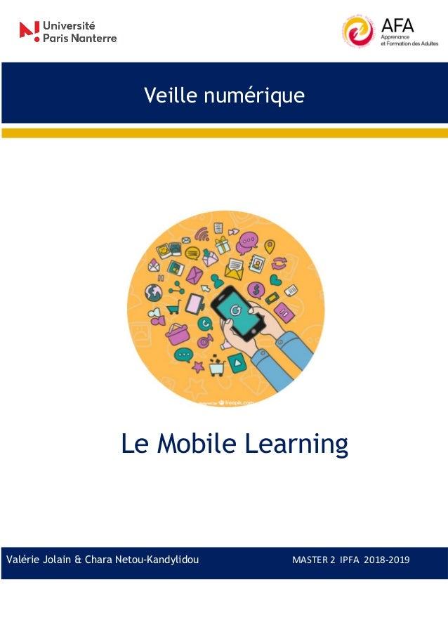 Le Mobile Learning Valérie Jolain & Chara Netou-Kandylidou MASTER 2 IPFA 2018-2019 Veille numérique