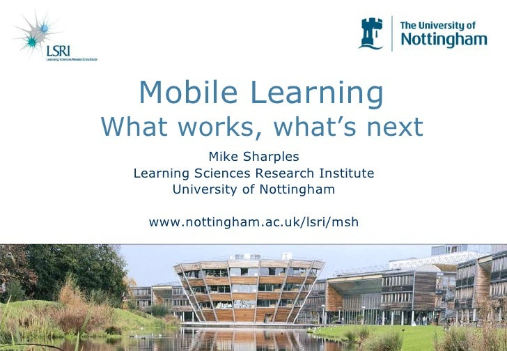 Mobile LearningWhat works, what's next<br />Mike Sharples<br />Learning Sciences Research Institute<br />University of Not...