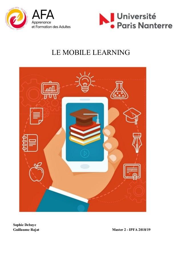 LE MOBILE LEARNING Sophie Debaye Guillaume Rajat Master 2 - IPFA 2018/19