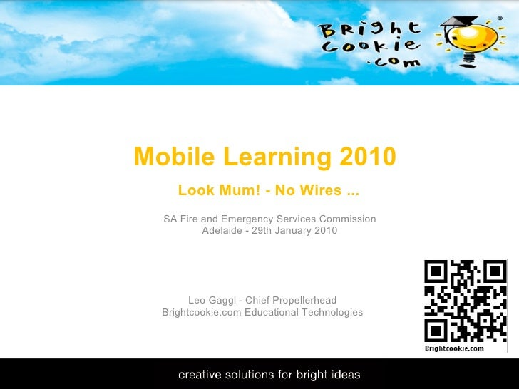 11/1/2009 Mobile Learning 2010   Look Mum! - No Wires ... Leo Gaggl - Chief Propellerhead Brightcookie.com Educational Tec...