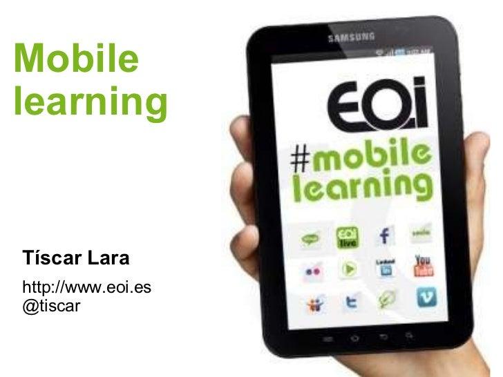 Tíscar Lara Mobile learning http://www.eoi.es @tiscar
