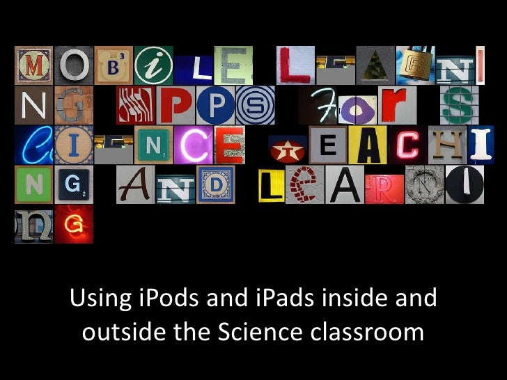 Using iPods and iPads inside and outside the Science classroom<br />