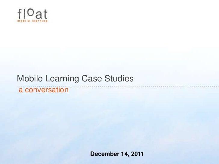 Mobile Learning Case Studiesa conversation                 December 14, 2011