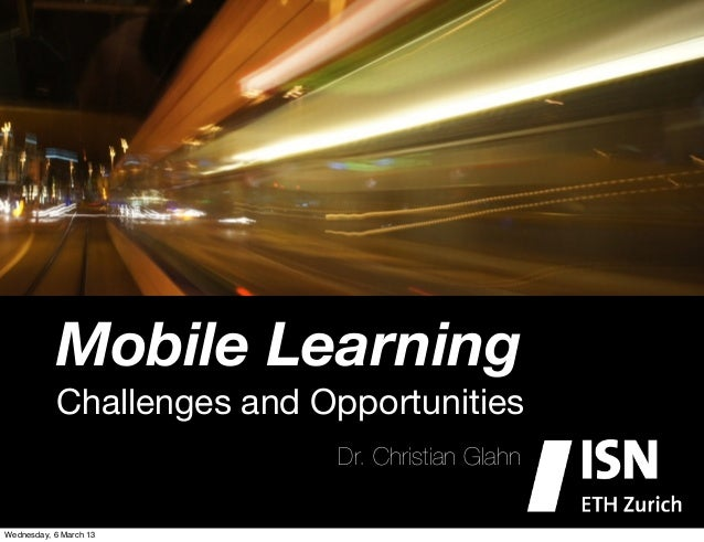 Mobile Learning           Challenges and Opportunities                           Dr. Christian GlahnWednesday, 6 March 13