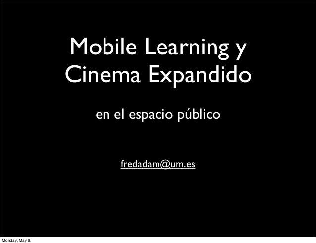 Mobile Learning y Cinema Expandido en el espacio público fredadam@um.es Monday, May 6,