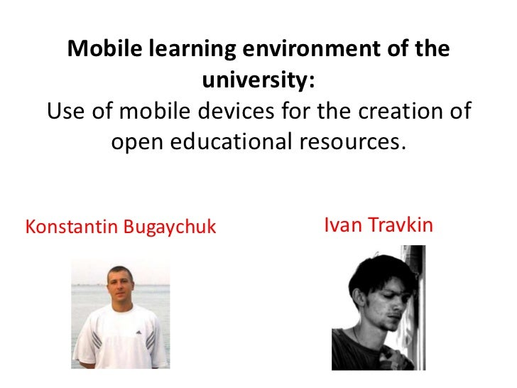 Mobile learning environment of the                university:  Use of mobile devices for the creation of        open educa...