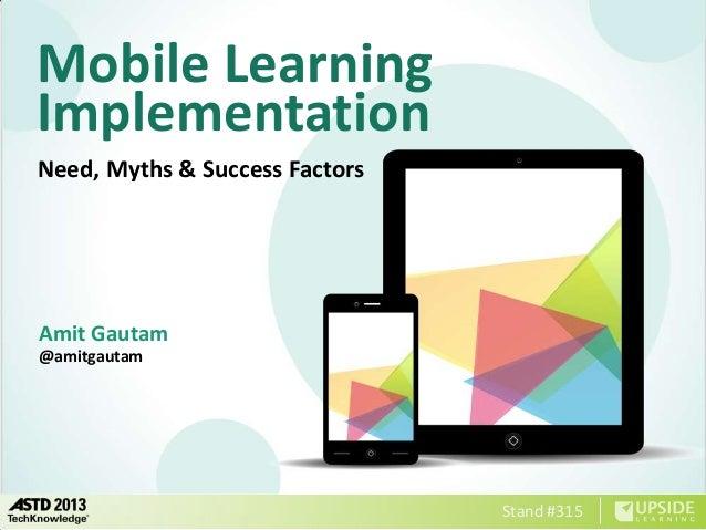 Mobile LearningImplementationNeed, Myths & Success FactorsAmit Gautam@amitgautam                                Stand #315