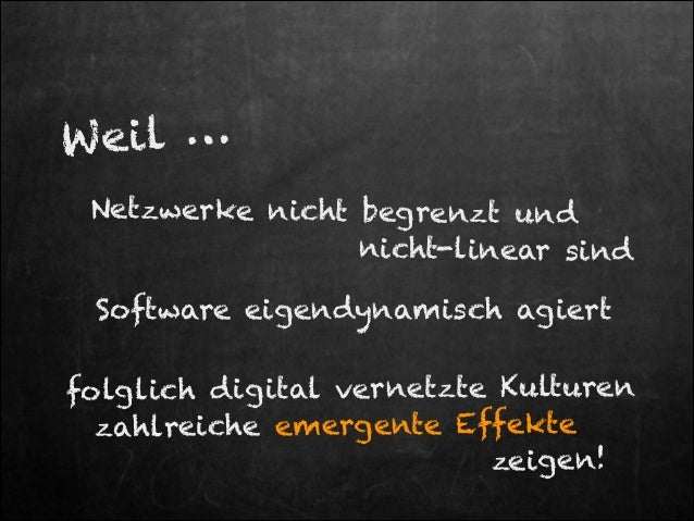 W ei l … Netzwerke nicht begrenzt und nicht-linear sind  Software eigendynamisch agiert folglich dig ital vernetzte Kultur...