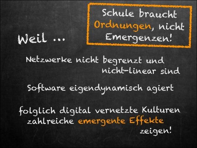 W ei l …  Schule braucht Ordnungen, nicht Emergenzen!  Netzwerke nicht begrenzt und nicht-linear sind  Software eigendynam...