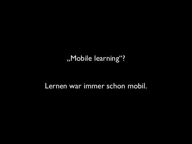 """Mobile learning""?  !  Lernen war immer schon mobil."