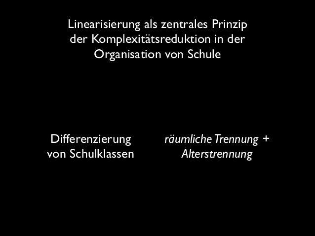 Linearisierung als zentrales Prinzip der Komplexitätsreduktion in der Organisation von Schule  Differenzierung von Schulk...
