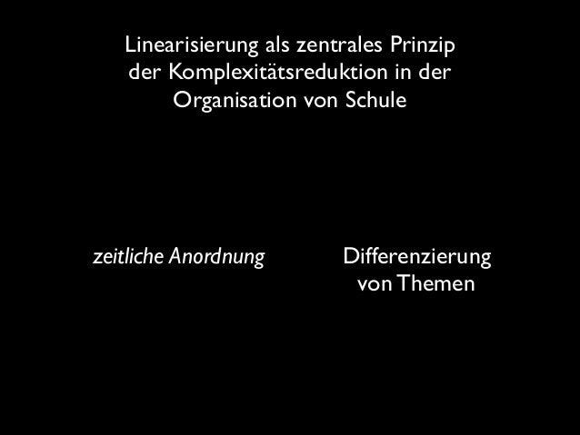 Linearisierung als zentrales Prinzip der Komplexitätsreduktion in der Organisation von Schule  zeitliche Anordnung  Diff...