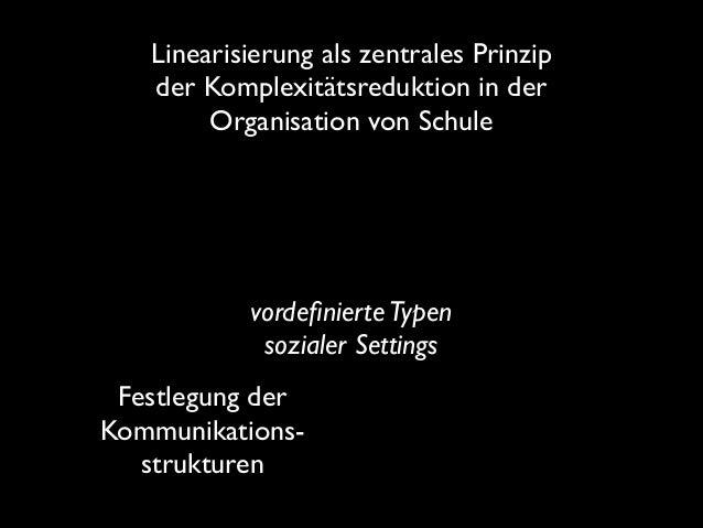 Linearisierung als zentrales Prinzip der Komplexitätsreduktion in der Organisation von Schule  vordefinierte Typen soziale...