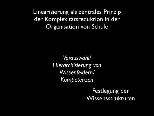 Linearisierung als zentrales Prinzip der Komplexitätsreduktion in der Organisation von Schule  Vorauswahl/ Hierarchisieru...