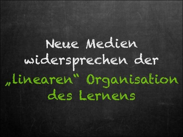 """Neue Medien widersprechen der """"linearen"""" Organisation des Lernens"""