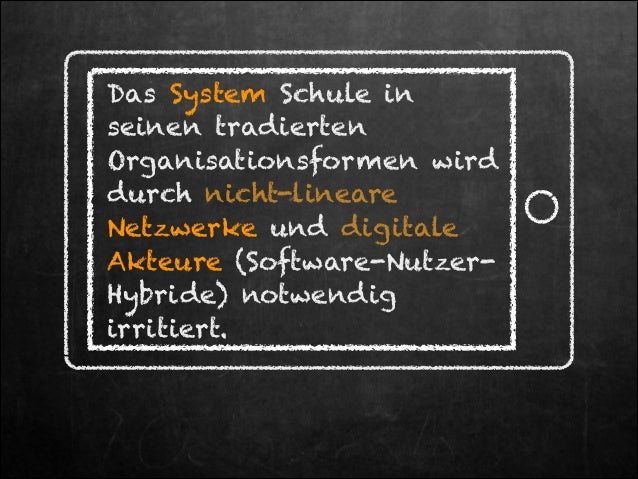 Das System Schule in seinen tradierten Organisationsformen wird durch nicht-lineare Netzwerke und digitale Akteure (Softwa...