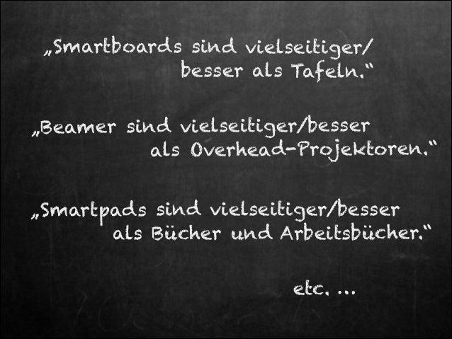 """""""Smartboards sind vielseitiger/ besser als Tafeln.""""  """"Beamer sind vielseitiger/besser als Overhead-Projektoren."""" """"Smartpa..."""