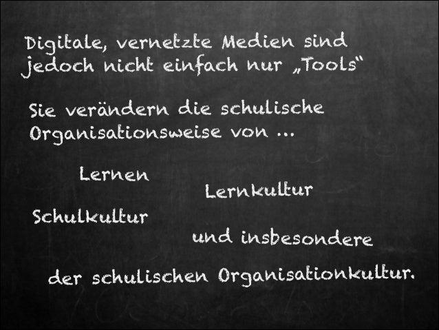 """Digitale, vernetzte Med ien sind jedoch nicht einfach nur """"Too ls"""" Sie verändern die schulische Organisationsweise von … L..."""