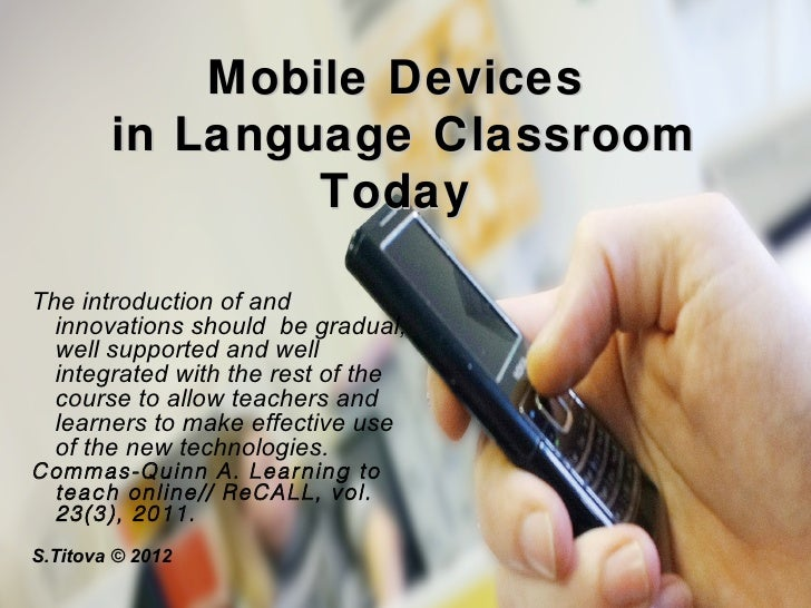 Mobile Devices        in Language C lassroom                T odayThe introduction of and  innovations should be gradual, ...