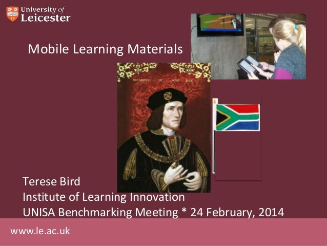 Mobile Learning Materials  Terese Bird Institute of Learning Innovation UNISA Benchmarking Meeting * 24 February, 2014 www...
